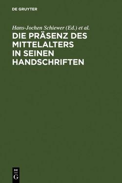 Die Präsenz des Mittelalters in seinen Handschriften von Schiewer,  Hans-Jochen, Stackmann,  Karl