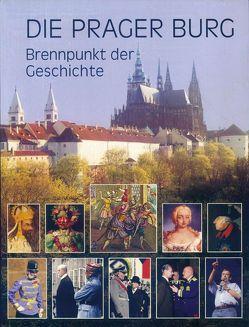 Die Prager Burg Brennpunkt der Geschichte von Bartilla,  Stefan, Ledvinka,  Václav, Pokorný,  Milos