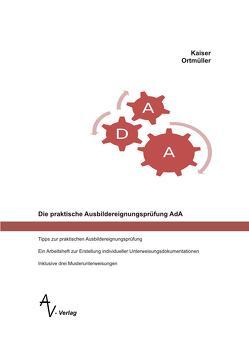 Die praktische Ausbildereignungsprüfung AdA von Kaiser,  Anke, Ortmüller,  Birgit