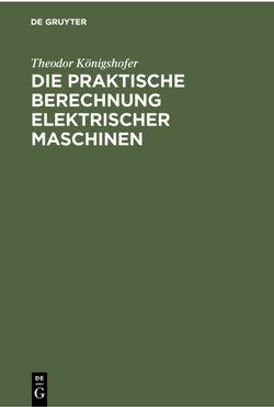 Die praktische Berechnung elektrischer Maschinen