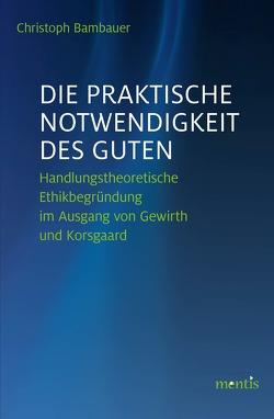 Die praktische Notwendigkeit des Guten von Bambauer,  Christoph