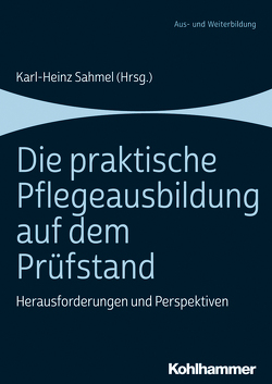 Die praktische Pflegeausbildung auf dem Prüfstand von Sahmel,  Karl–Heinz
