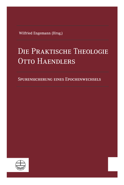Die Praktische Theologie Otto Haendlers von Engemann,  Wilfried