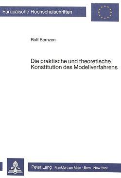 Die praktische und theoretische Konstitution des Modellverfahrens von Bernzen,  Rolf