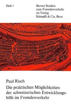 Die praktischen Möglichkeiten der schweizerischen Entwicklungshilfe im Fremdenverkehr von Risch,  Paul