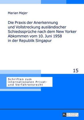 Die Praxis der Anerkennung und Vollstreckung ausländischer Schiedssprüche nach dem New Yorker Abkommen vom 10. Juni 1958 in der Republik Singapur von Majer,  Marian Norbert