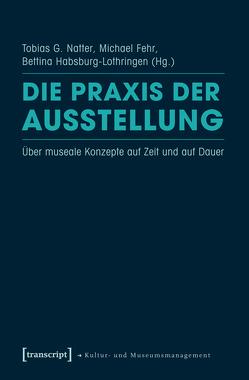 Die Praxis der Ausstellung von Fehr,  Michael, Habsburg-Lothringen,  Bettina, Natter,  Tobias G.