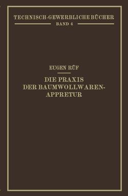Die Praxis der Baumwollwaren-Appretur von Rüf,  Eugen