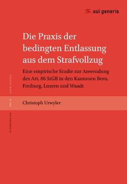 Die Praxis der bedingten Entlassung aus dem Strafvollzug von Christoph,  Urwyler