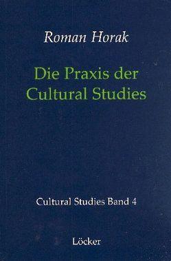 Die Praxis der Cultural Studies von Grossberg,  Lawrence, Horak,  Roman