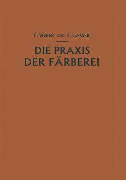 Die Praxis der Färberei von Gasser,  Fritz, Weber,  Franz
