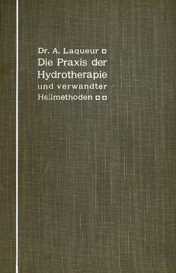 Die Praxis der Hydrotherapie und verwandter Heilmethoden von Laqueur,  A.