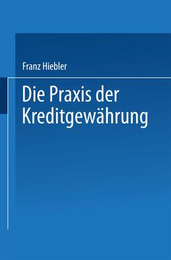 Die Praxis der Kreditgewährung von Hiebler,  Franz