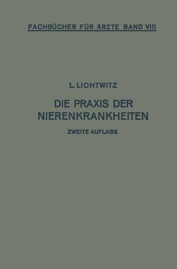 Die Praxis der Nierenkrankheiten von Lichtwitz,  Leopold