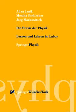 Die Praxis der Physik von Janik,  Allan, Markowitsch,  Jörg, Seekircher,  Monika