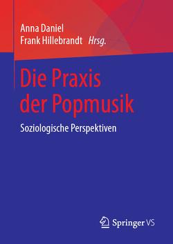 Die Praxis der Popmusik von Daniel,  Anna, Hillebrandt,  Frank