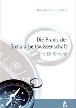 Die Praxis der Sozialarbeitswissenschaft von Kleve,  Heiko, Wirth,  Jan V.