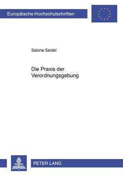 Die Praxis der Verordnungsgebung von Seidel,  Sabine