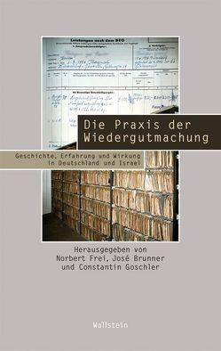 Die Praxis der Wiedergutmachung von Brunner,  José, Frei,  Norbert, Goschler,  Constantin