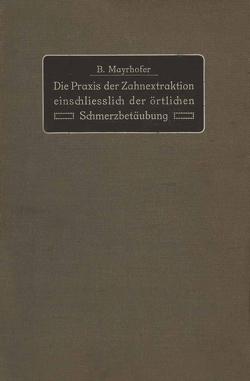 Die Praxis der Zahnextraktion einfchließlich der örtlichen Schmerzbetäubung von Mayrhofer,  B.