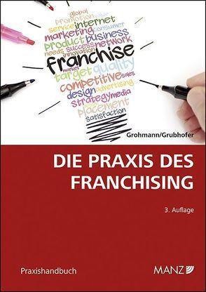 Die Praxis des Franchising von Grohmann,  Alexander, Grubhofer,  Gregor
