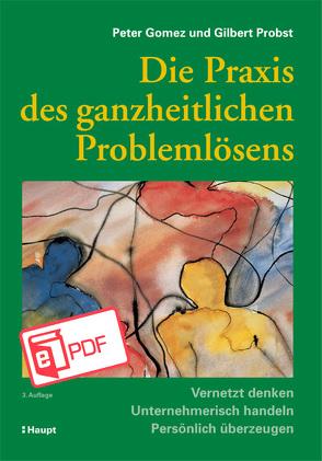 Die Praxis des ganzheitlichen Problemlösens von Gomez,  Peter, Probst,  Gilbert J. B.