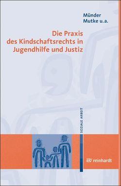 Die Praxis des Kindschaftsrechts in Jugendhilfe und Justiz von Bindel-Kögel,  Gabriele, Münder,  Johannes, Mutke,  Barbara, Seidenstücker,  Bernd, Tammen,  Britta