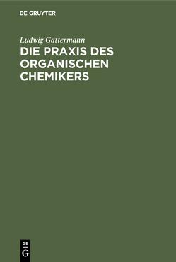 Die Praxis des organischen Chemikers von Gattermann,  Ludwig, Wieland,  Heinrich
