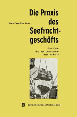 Die Praxis des Seefrachtgeschäfts von Leue,  Hans-Joachim