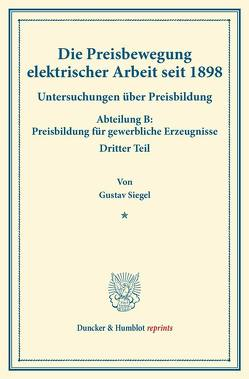 Die Preisbewegung elektrischer Arbeit seit 1898. von Eulenburg,  Franz, Siegel,  Gustav
