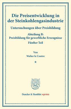 Die Preisentwicklung in der Steinkohlengasindustrie. von Coutre,  Walter le, Eulenburg,  Franz
