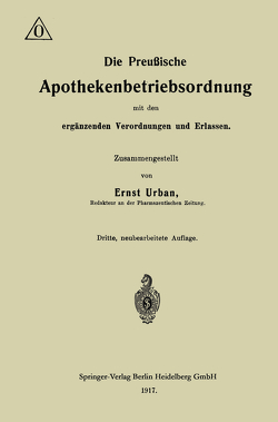Die Preußische Apothekenbetriebsordnung mit den ergänzenden Verordnungen und Erlassen von Urban,  Ernst