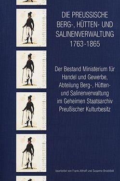 Die preussische Berg- Hütten- und Salinenverwaltung 1763-1865 von Althoff,  Frank, Brockfeld,  Susanne, Heckmann,  Dieter, Kirchmair,  Joachim, Kloosterhuis,  Jürgen, Klossterhuis,  Jürgen