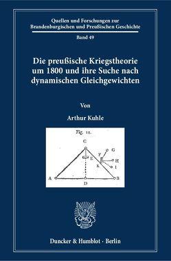 Die preußische Kriegstheorie um 1800 und ihre Suche nach dynamischen Gleichgewichten. von Kuhle,  Arthur