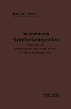 Die Preußischen Apothekengesetze von Böttger,  H., Urban,  Ernst