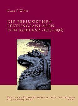 Die preussischen Festungsanlagen von Koblenz (1815-1834) von Weber,  Klaus T.
