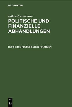 Bülow-Cummerow: Politische und finanzielle Abhandlungen / Die preußischen Finanzen von Bülow-Cummerow,  ...