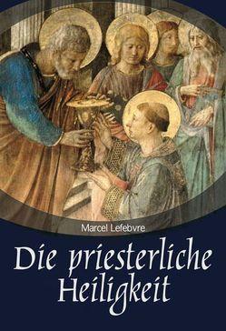 Die priesterliche Heiligkeit von Lefebvre,  Marcel