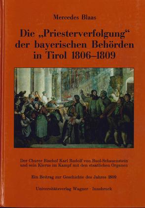 Die Priesterverfolgung der bayerischen Behörden in Tirol 1806-1809 von Blaas,  Mercedes