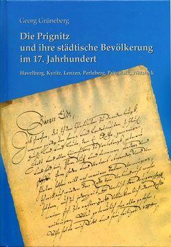 Die Prignitz und ihre städtische Bevölkerung im 17. Jahrhundert, Havelberg, Kyritz, Lenzen, Perleberg, Pritzwalk, Wittstock von Grüneberg,  Georg