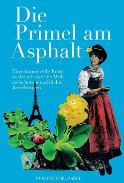 Die Primel am Asphalt von Noel Nagel,  Evelyne