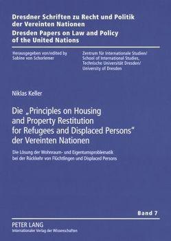 Die «Principles on Housing and Property Restitution for Refugees and Displaced Persons» der Vereinten Nationen von Keller,  Niklas