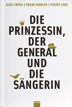 Die Prinzessin, der General und die Sängerin von Capus,  Alex, Hohler,  Franz, Lenz,  Pedro