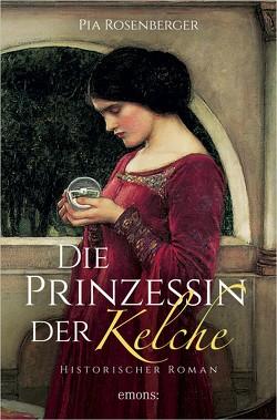 Die Prinzessin der Kelche von Rosenberger,  Pia