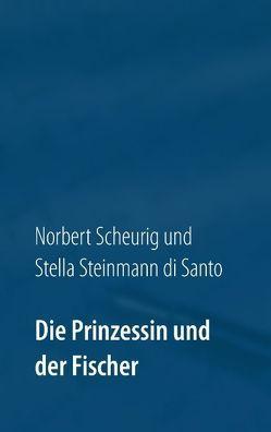 Die Prinzessin und der Fischer von Scheurig,  Norbert, Steinmann di Santo,  Stella