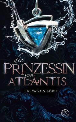 Die Prinzessin von Atlantis von von Korff,  Freya