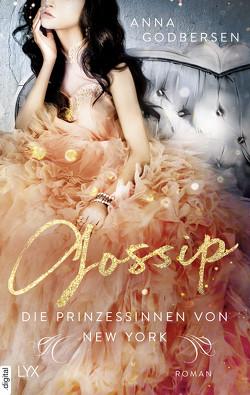Die Prinzessinnen von New York – Gossip von Godbersen,  Anna, Weyer,  Franziska