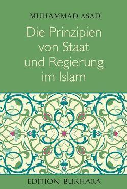 Die Prinzipien von Staat und Regierung im Islam von Asad,  Muhammad