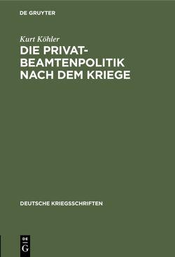 Die Privatbeamtenpolitik nach dem Kriege von Köhler,  Kurt