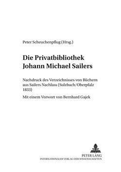 Die Privatbibliothek Johann Michael Sailers von Scheuchenpflug,  Peter